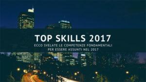 Competenze lavorative: ecco svelate quelle fondamentali per essere assunti nel 2017